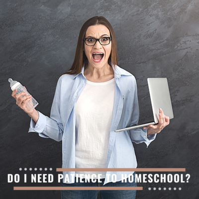Do You Have To Be Patient To Homeschool?